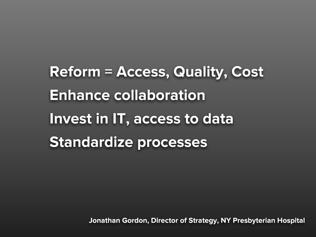 Reform = Access, Quality, Cost Enhance collabor...
