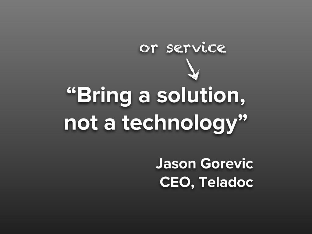 """""""Bring a solution, not a technology"""" Jason Gore..."""