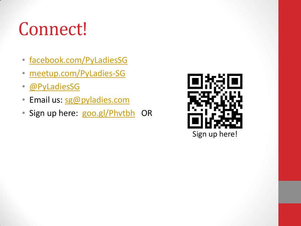 Connect! • facebook.com/PyLadiesSG • meetup.com...