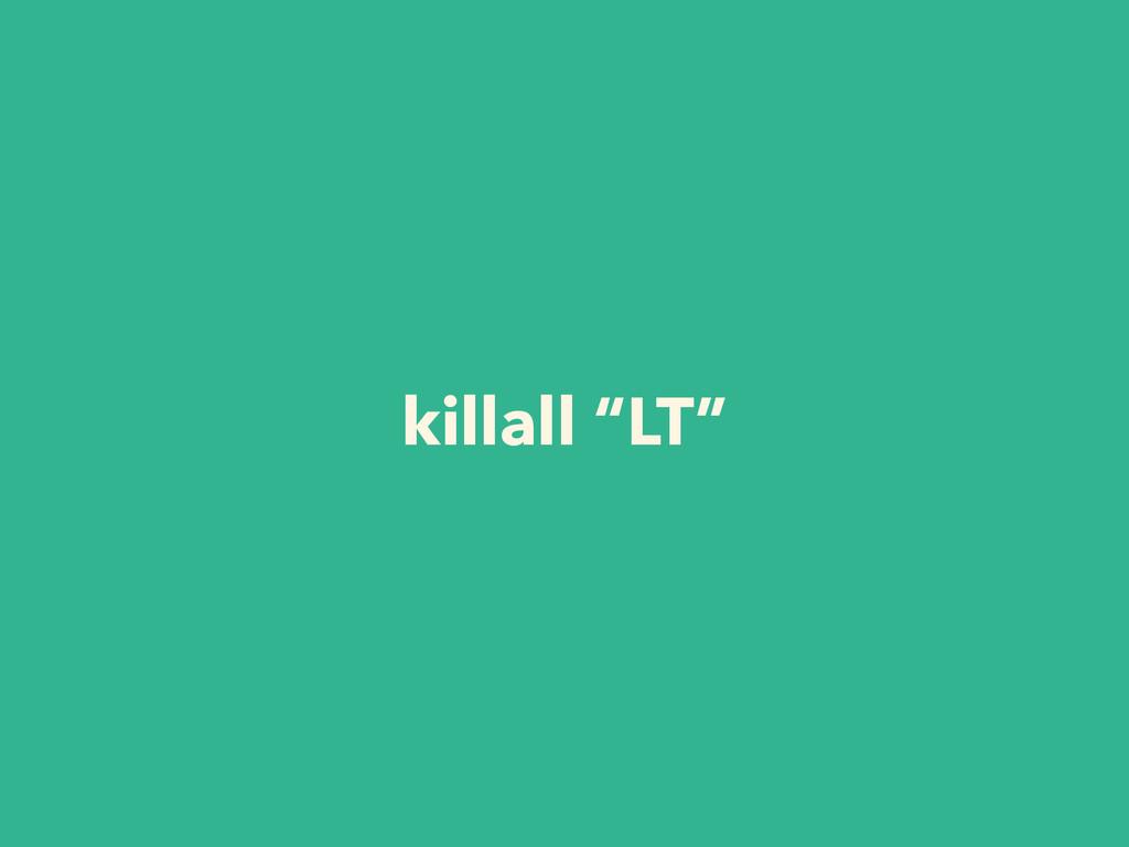 """killall """"LT"""""""