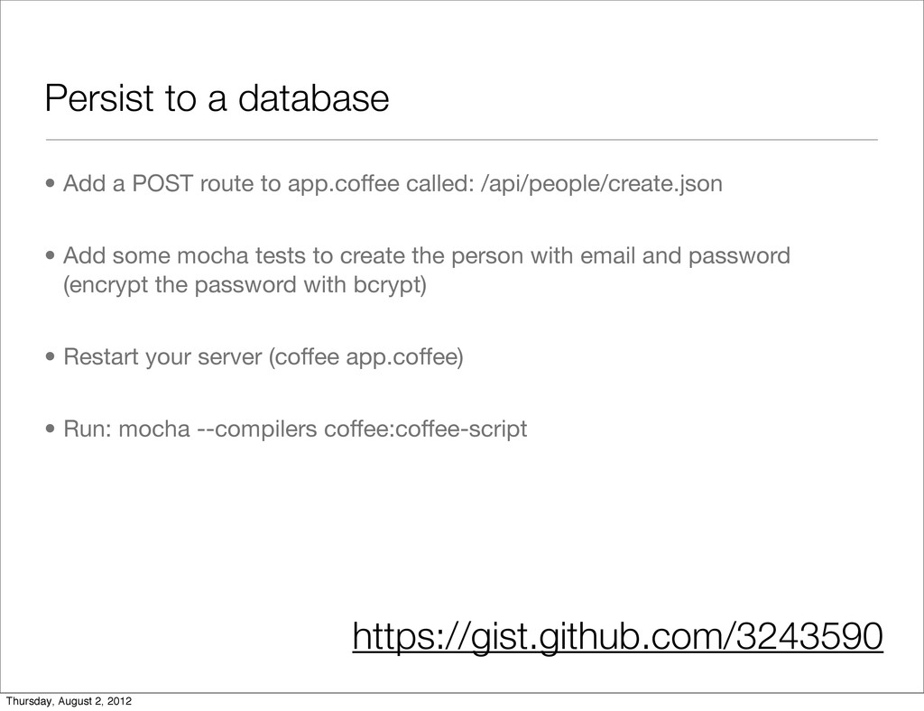 Persist to a database • Add a POST route to app...