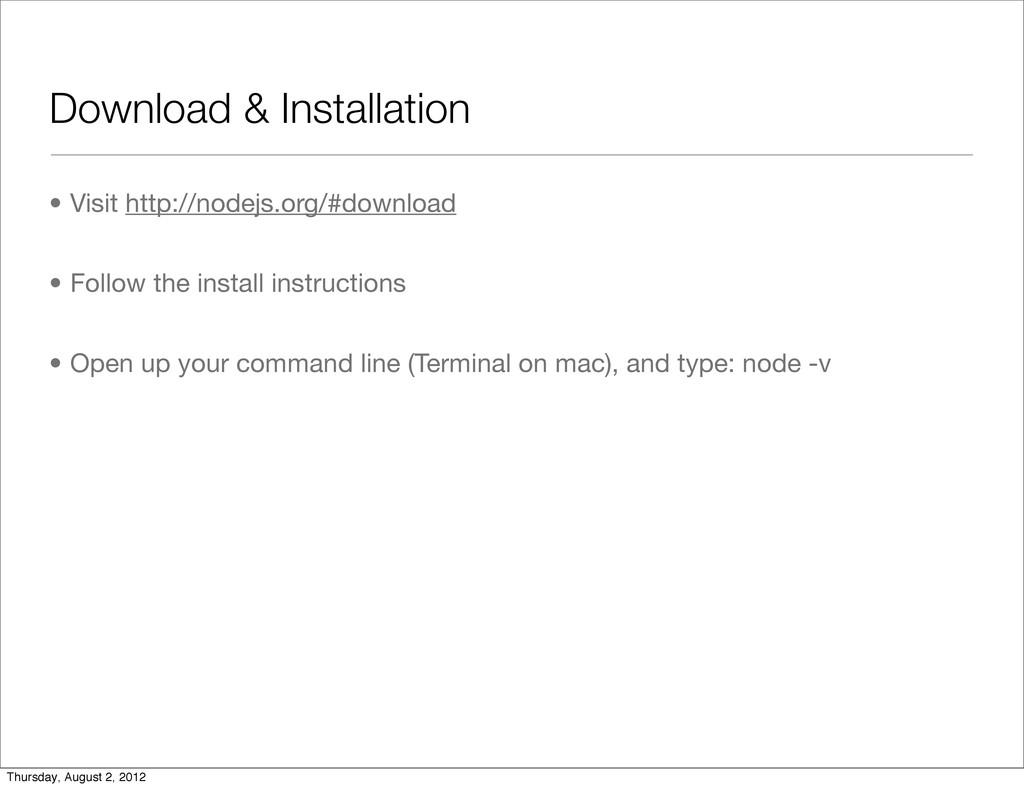 Download & Installation • Visit http://nodejs.o...
