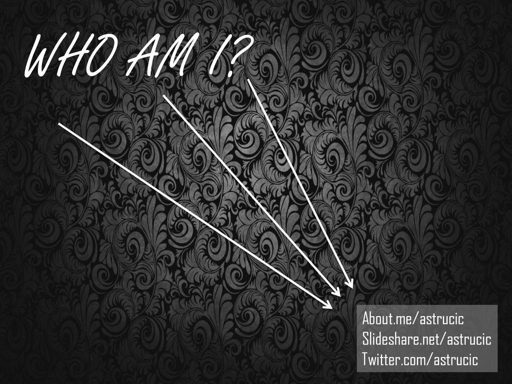 About.me/astrucic Slideshare.net/astrucic Twitt...