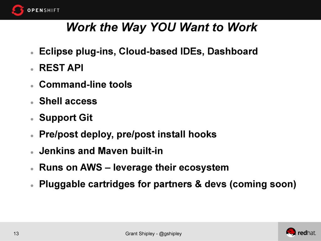 Grant Shipley - @gshipley 13 Work the Way YOU W...