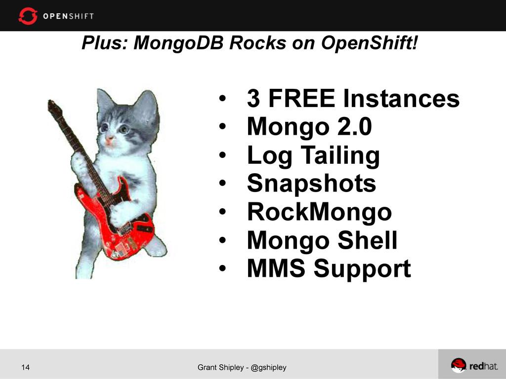 Grant Shipley - @gshipley 14 Plus: MongoDB Rock...