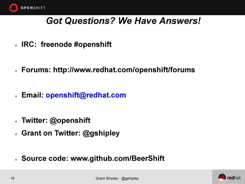 Grant Shipley - @gshipley 18 Got Questions? We ...