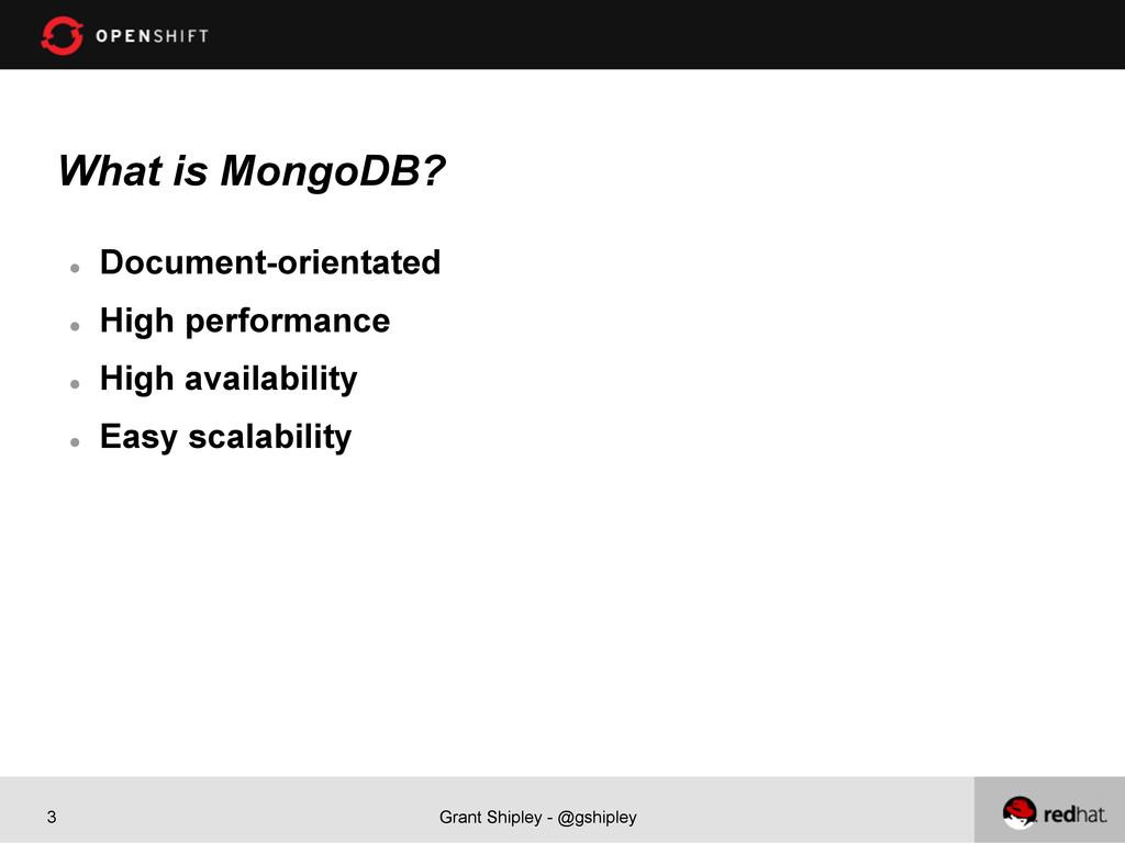 Grant Shipley - @gshipley 3 What is MongoDB? l...