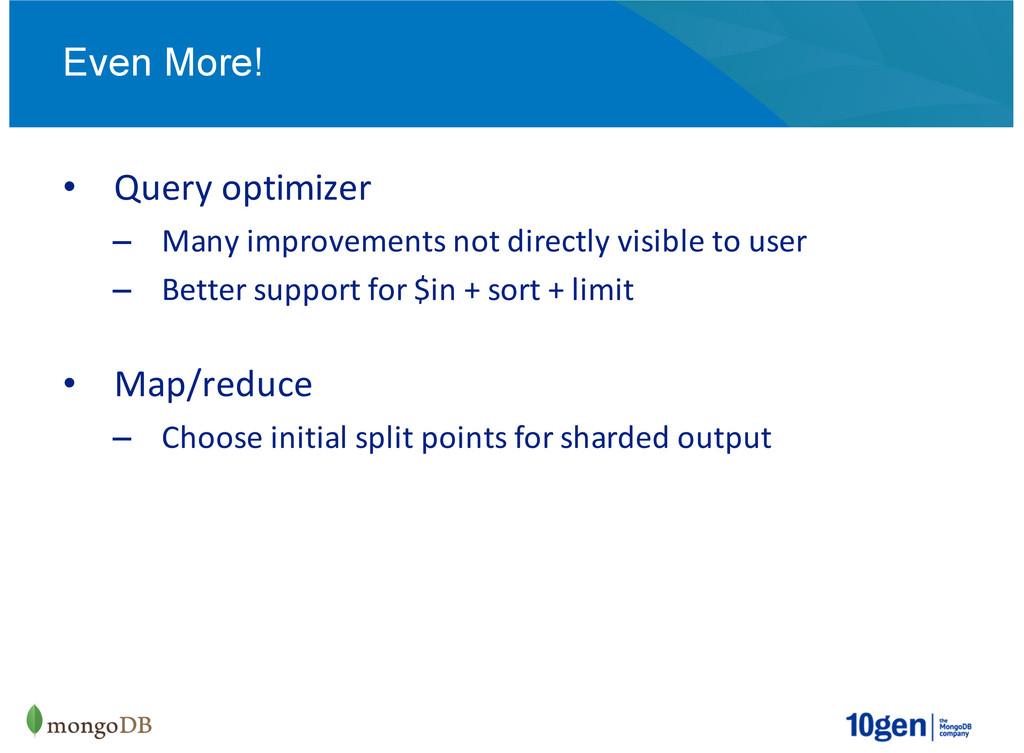 Even More! Query&optimizer Many&improvements&no...