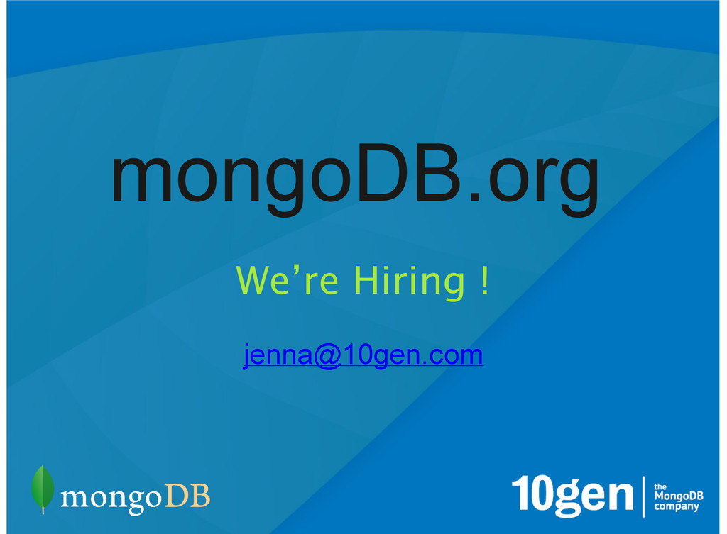 We're Hiring ! jenna@10gen.com mongoDB.org