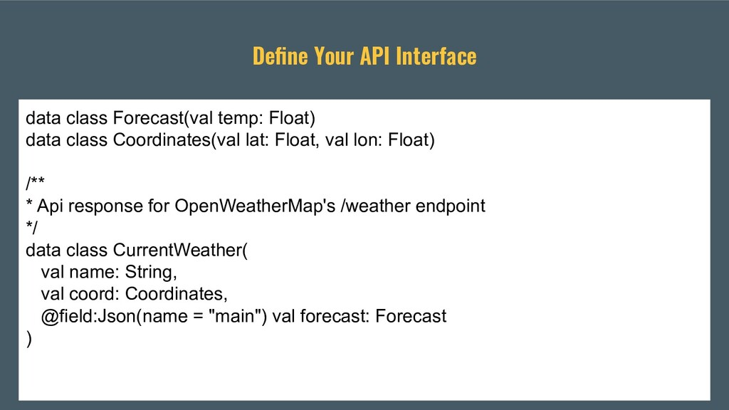 Define Your API Interface data class Forecast(va...