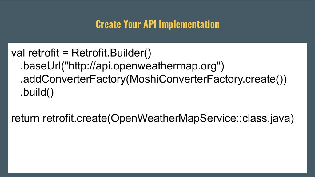 Create Your API Implementation val retrofit = R...