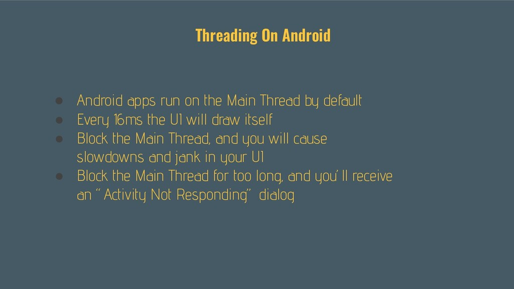 ● Android apps run on the Main Thread by defaul...