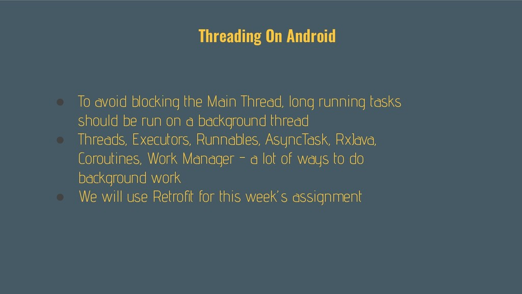 ● To avoid blocking the Main Thread, long runni...