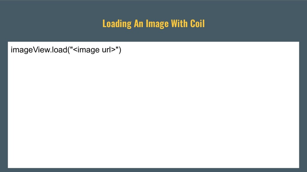 "Loading An Image With Coil imageView.load(""<ima..."