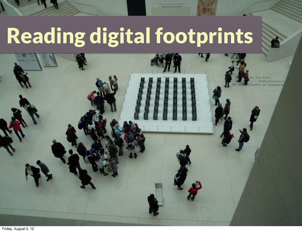 Reading digital footprints Friday, August 3, 12