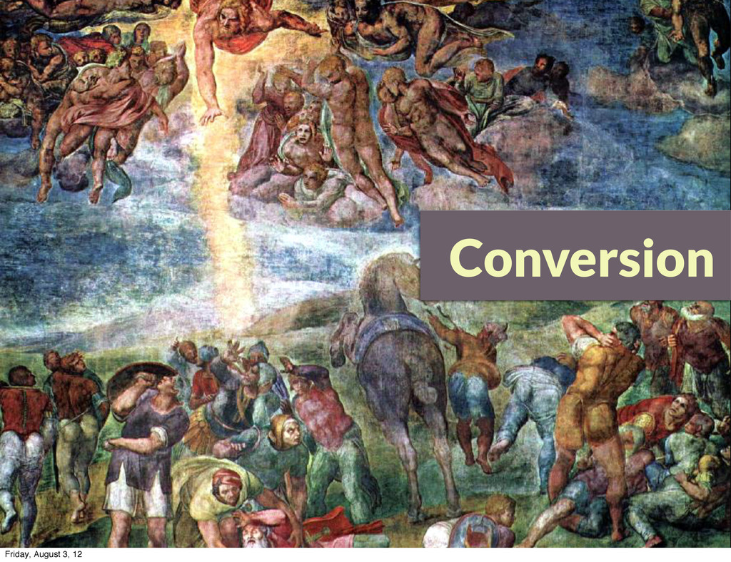 Conversion Friday, August 3, 12