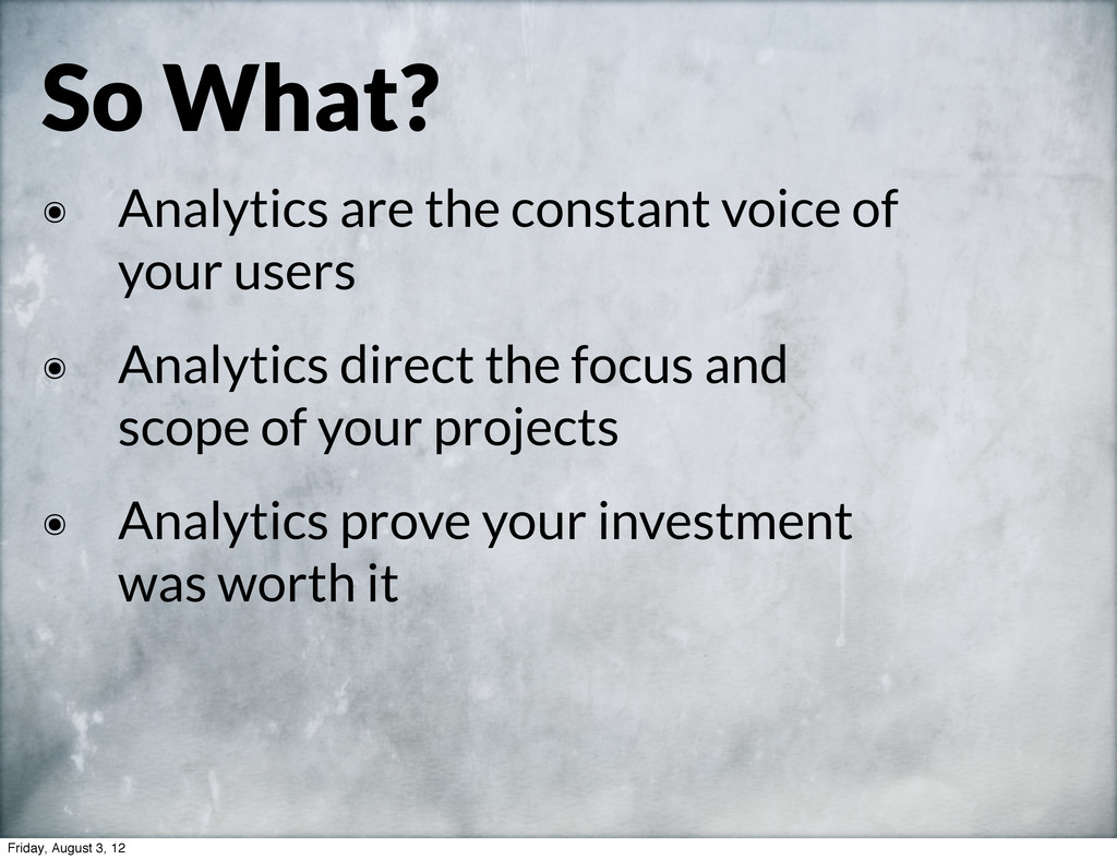 So What? ๏ Analytics are the constant voice of ...