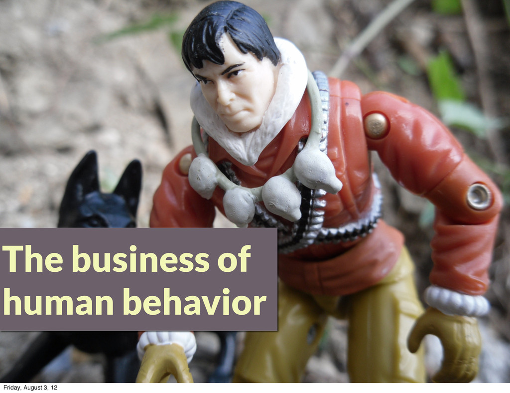 The business of human behavior Friday, August 3...