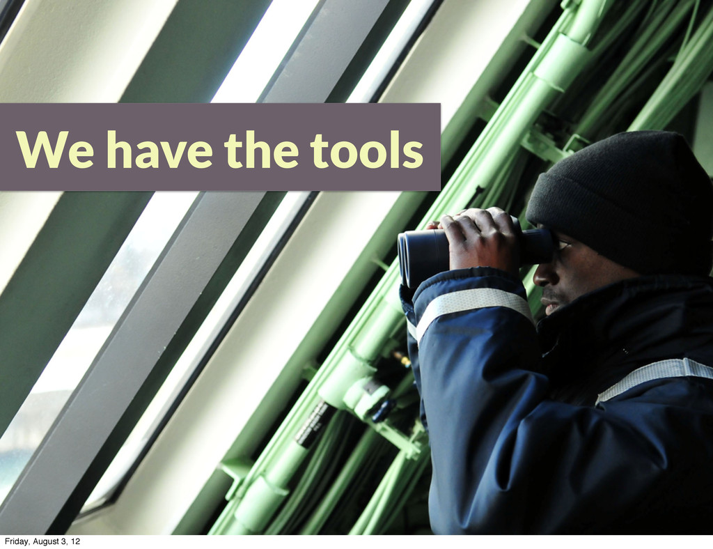 We have the tools Friday, August 3, 12