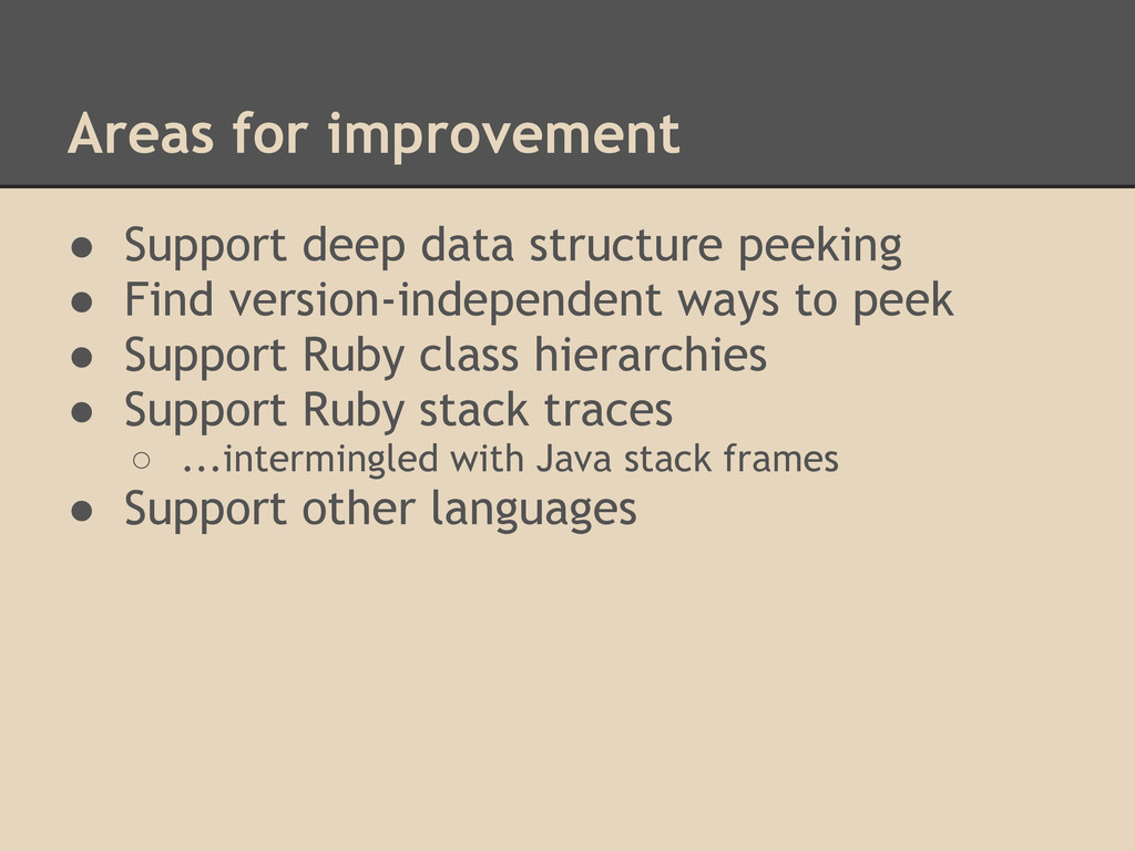 Areas for improvement ● Support deep data struc...