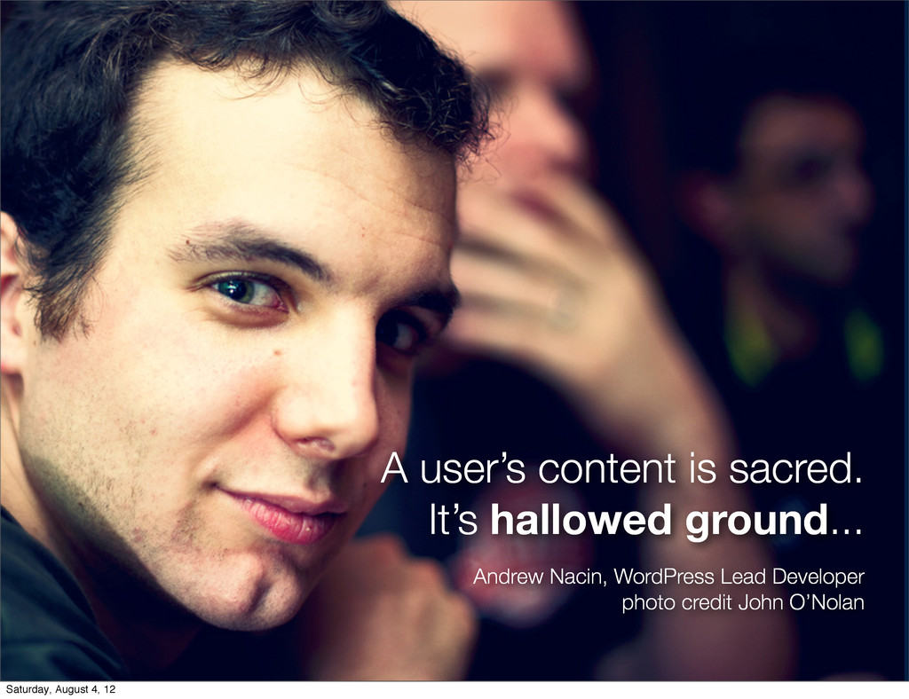 A user's content is sacred. It's hallowed groun...
