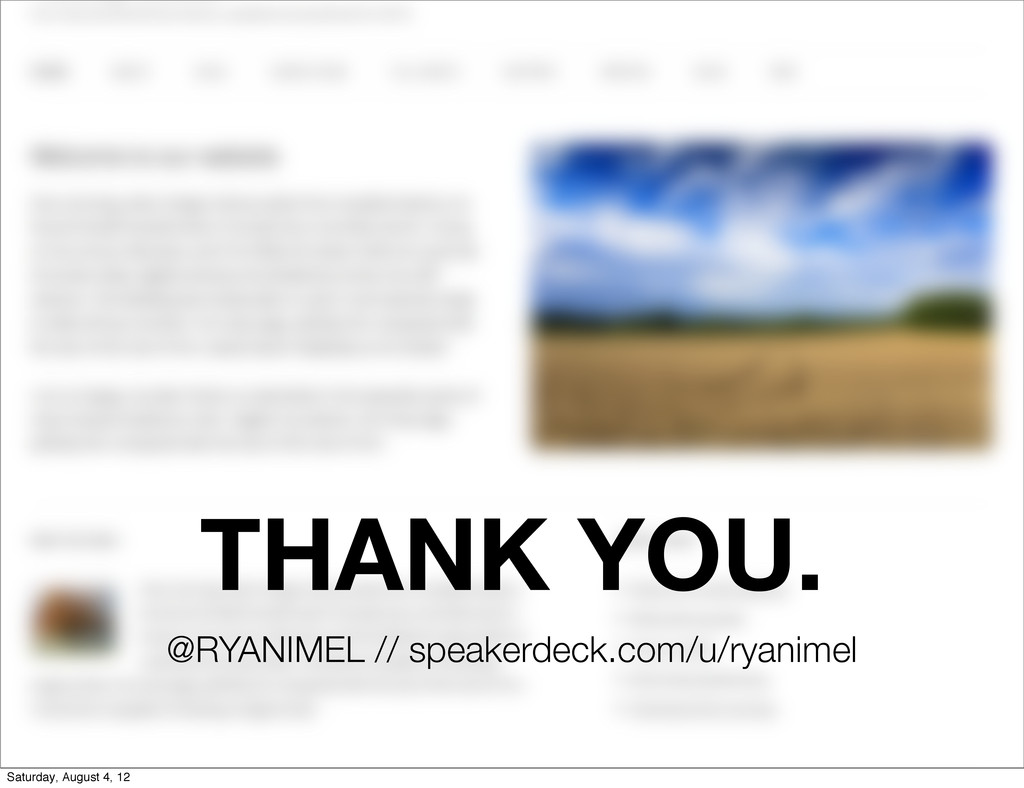 THANK YOU. @RYANIMEL // speakerdeck.com/u/ryani...