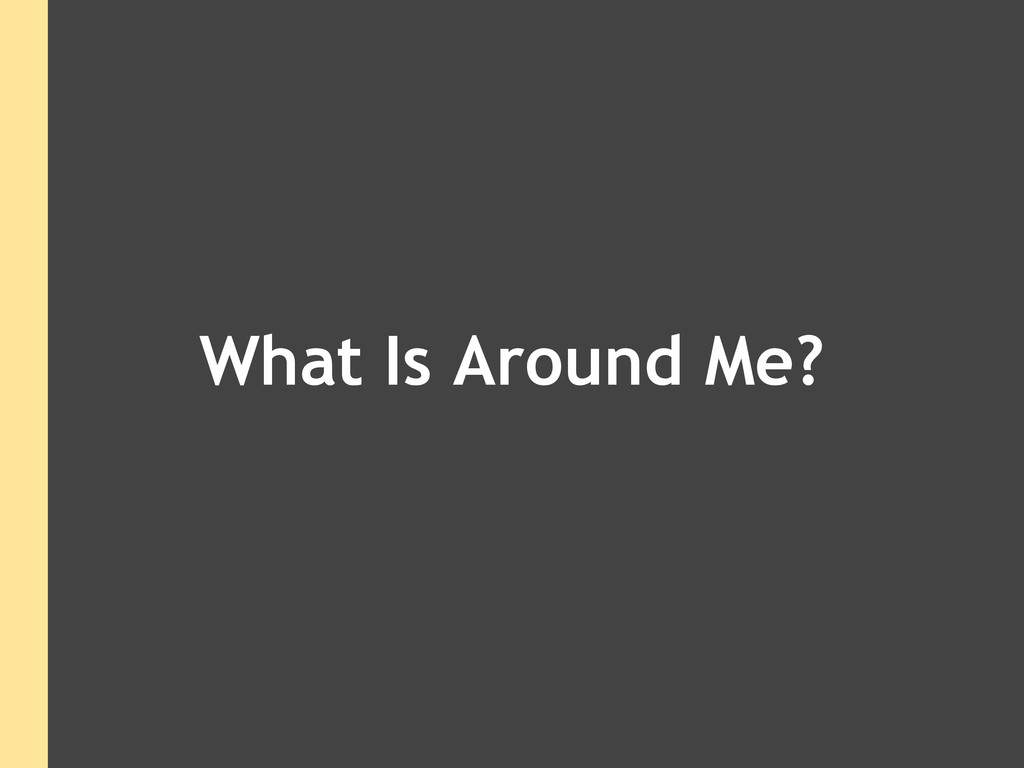What Is Around Me?