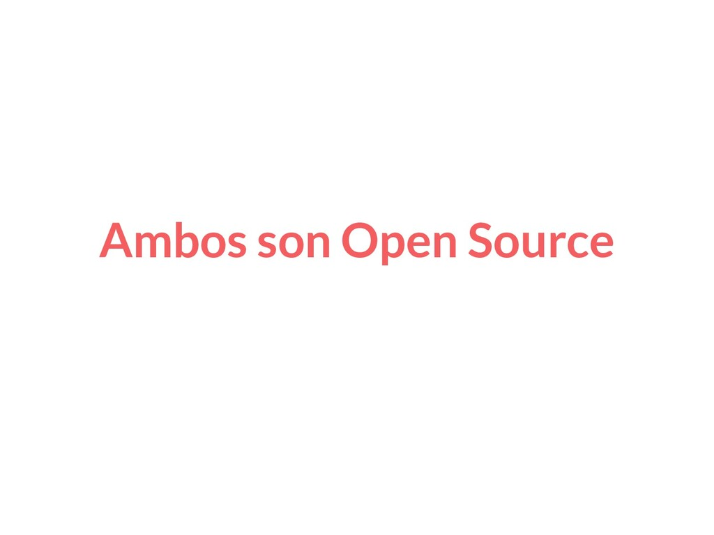 Ambos son Open Source