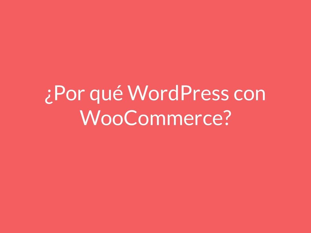 ¿Por qué WordPress con WooCommerce?