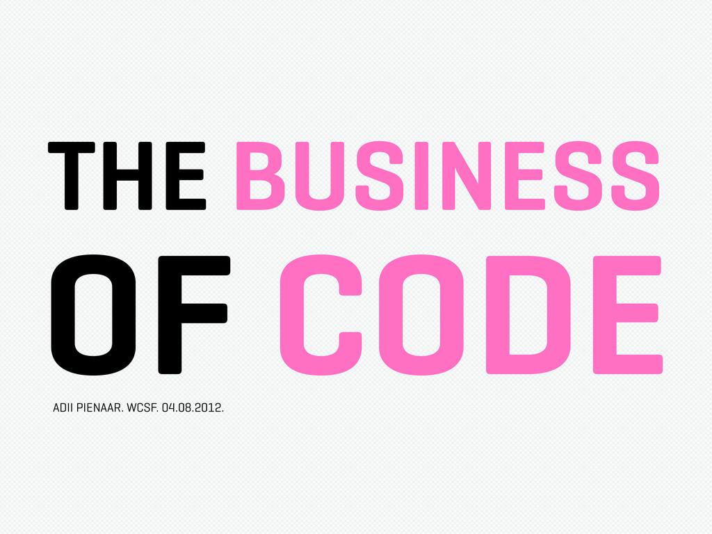 THE BUSINESS OF CODE ADII PIENAAR. WCSF. 04.08....