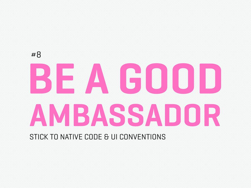 BE A GOOD AMBASSADOR #8 STICK TO NATIVE CODE & ...