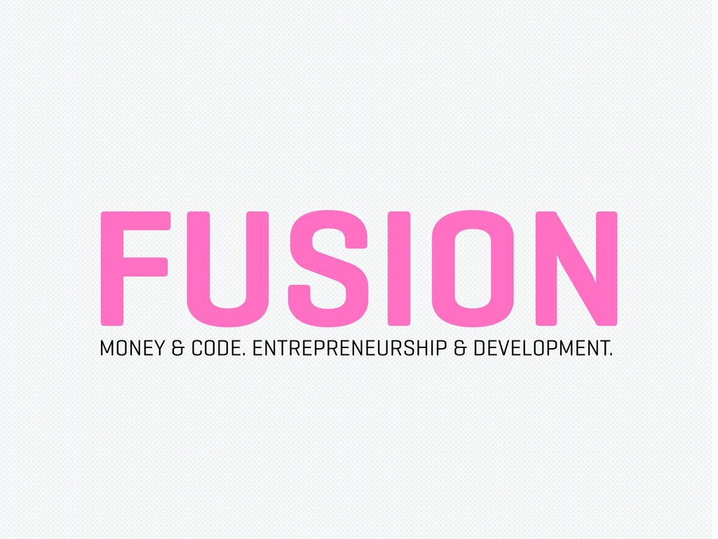 FUSION MONEY & CODE. ENTREPRENEURSHIP & DEVELOP...