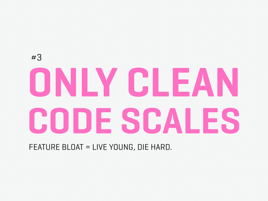 ONLY CLEAN CODE SCALES #3 FEATURE BLOAT = LIVE ...
