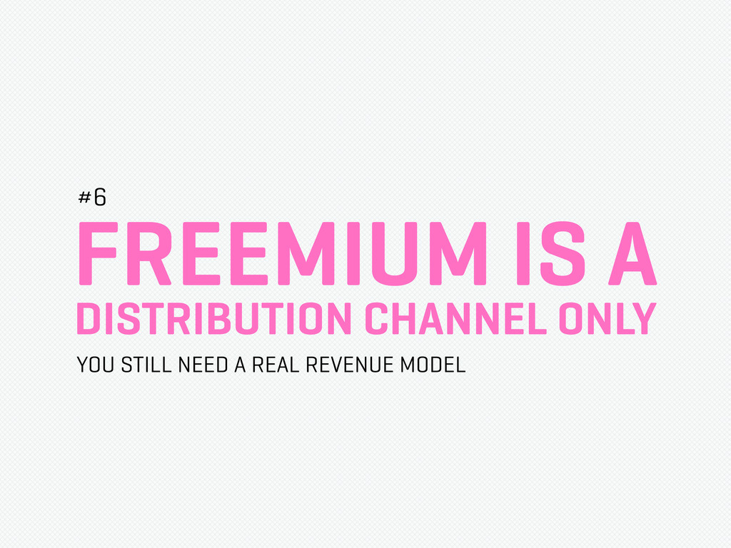FREEMIUM IS A DISTRIBUTION CHANNEL ONLY #6 YOU ...