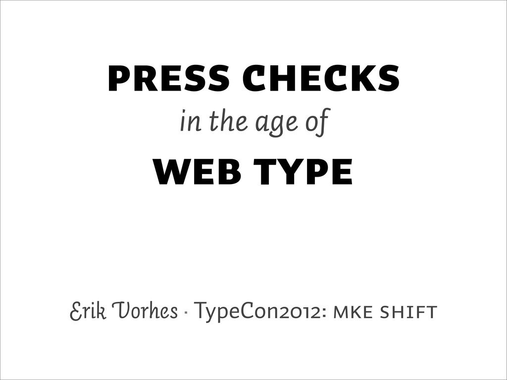 Press Checks in the age of Web Type Erik Vorhes...