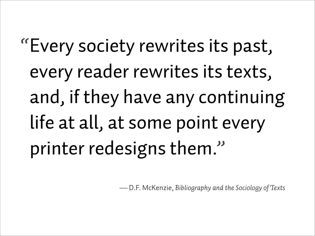 Every society rewrites its past, every reader r...