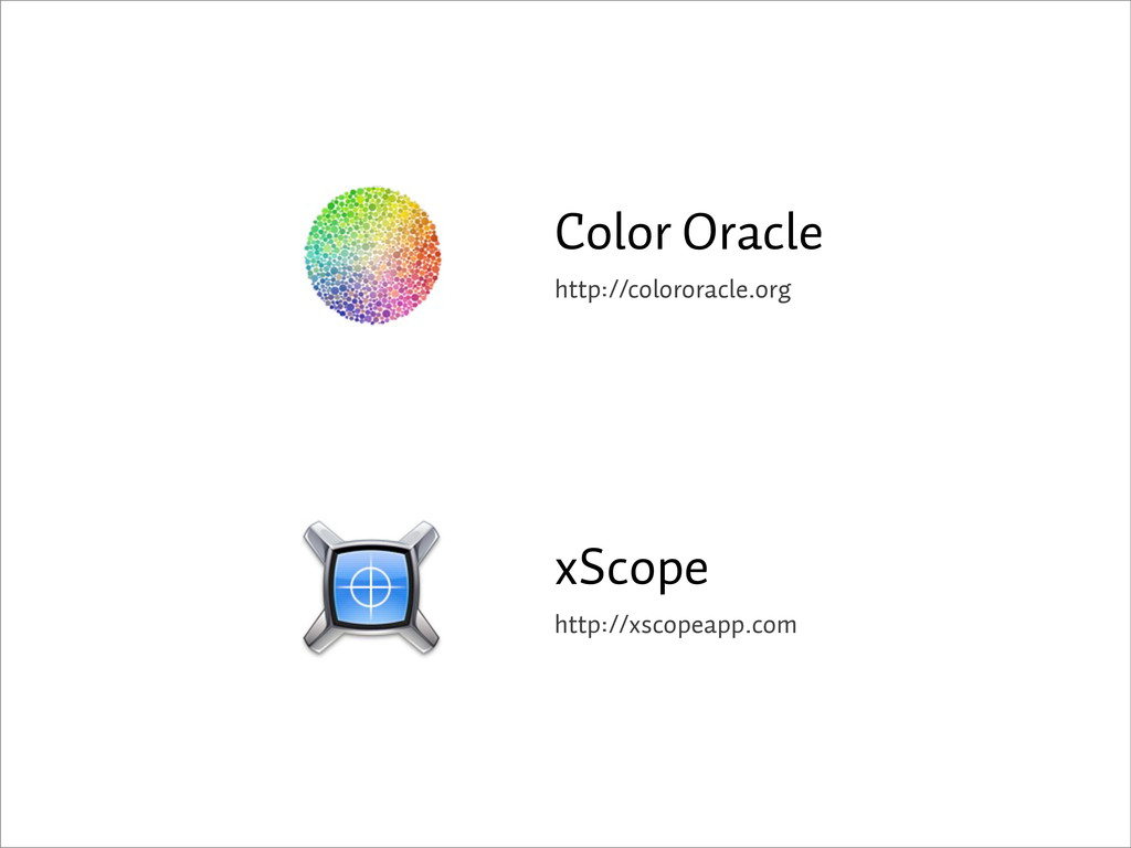 xScope http://xscopeapp.com Color Oracle http:/...