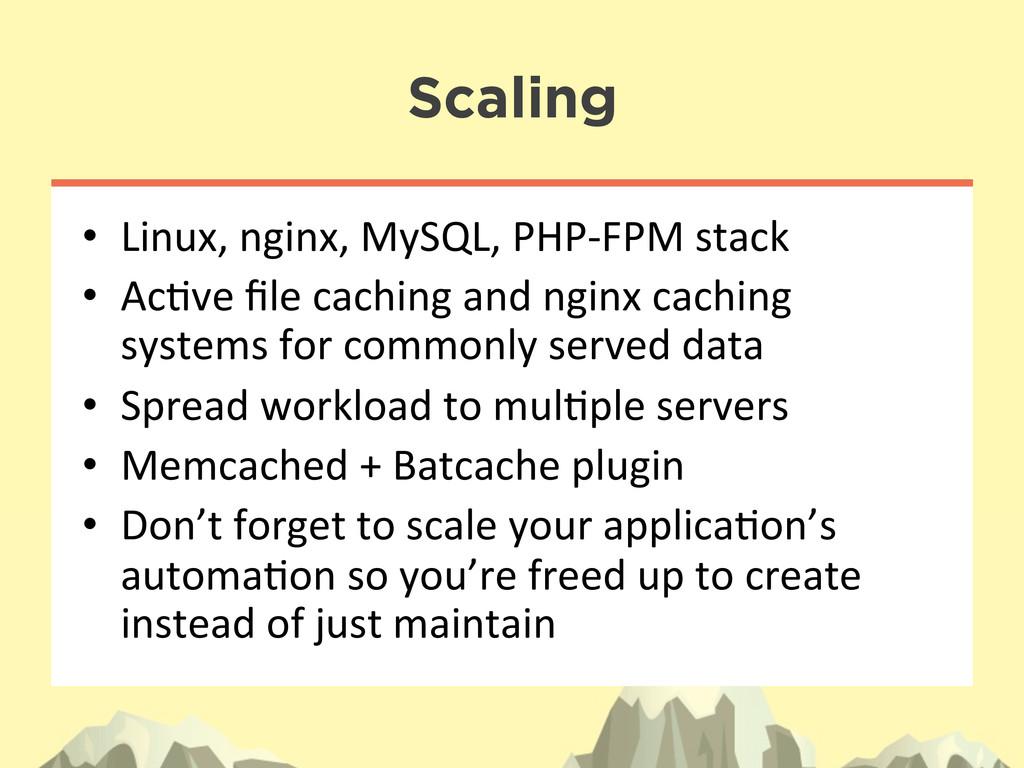 Scaling • Linux, nginx, MySQL, PHP-‐...