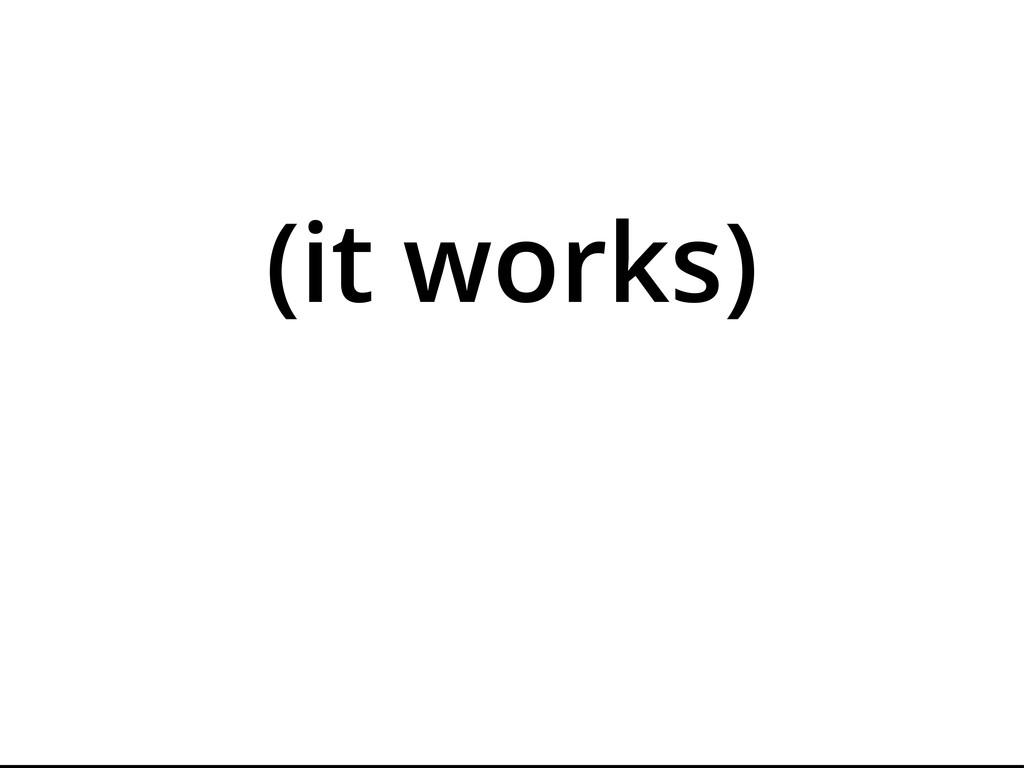 (it works)