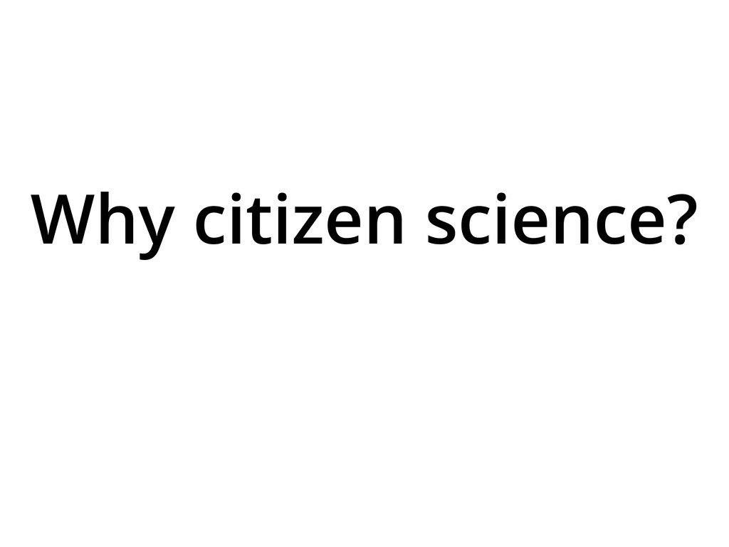 Why citizen science?