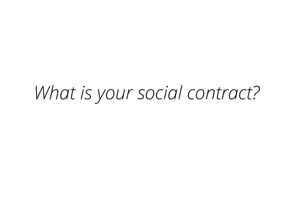 What is your social contract?