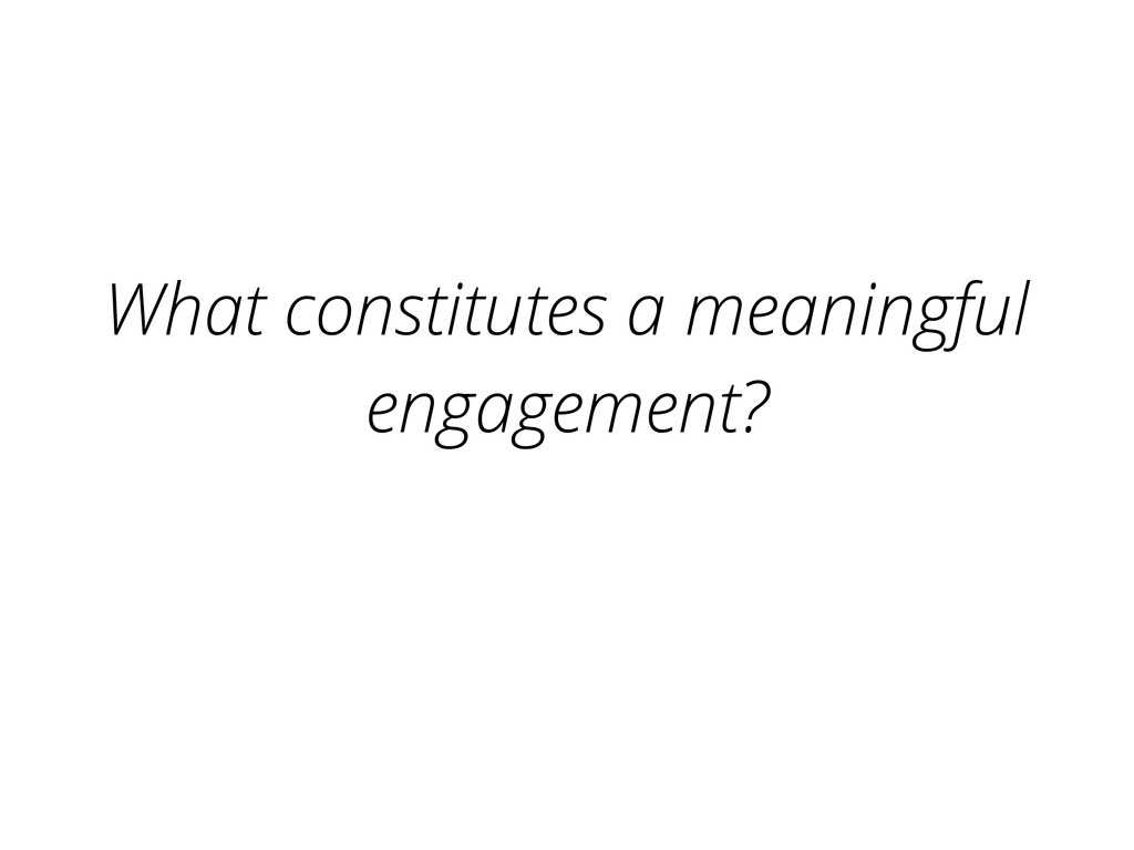What constitutes a meaningful engagement?