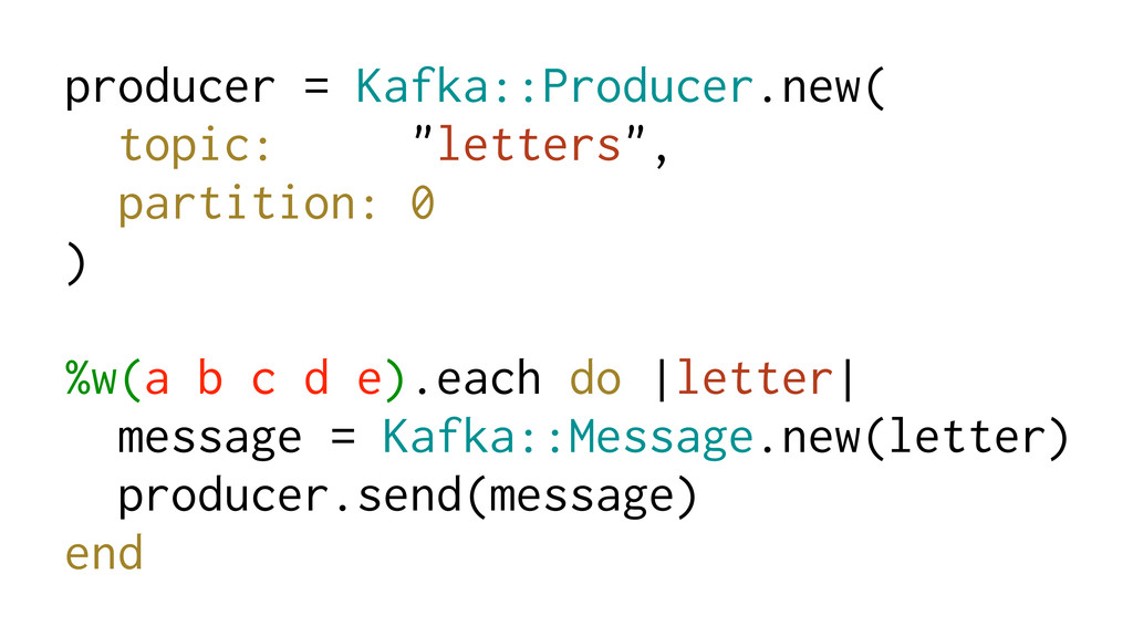 """producer = Kafka::Producer.new( topic: """"letters..."""