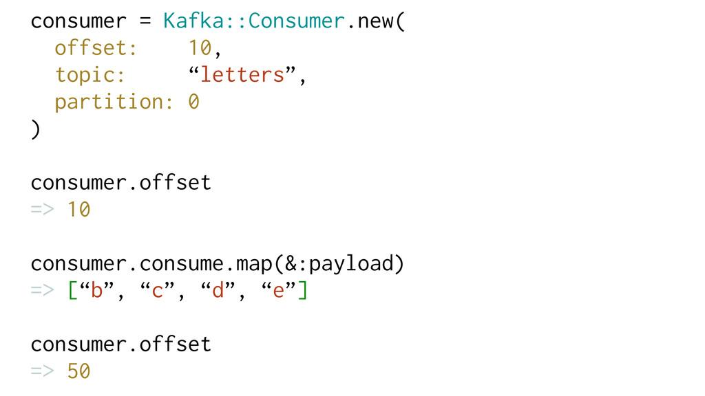 consumer = Kafka::Consumer.new( offset: 10, top...