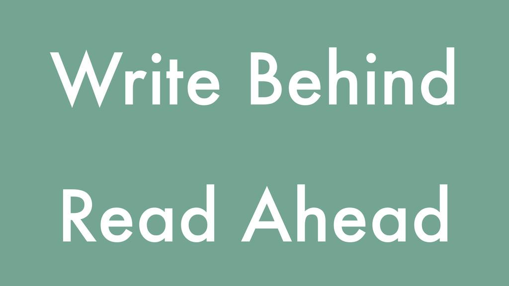 Write Behind Read Ahead