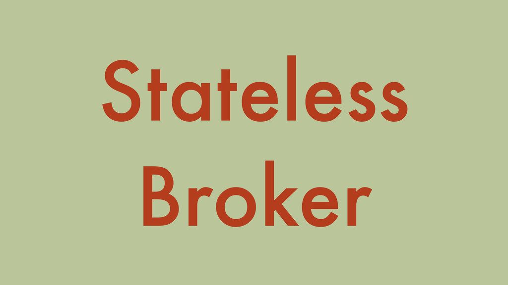 Stateless Broker