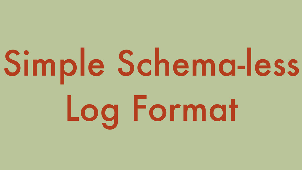 Simple Schema-less Log Format