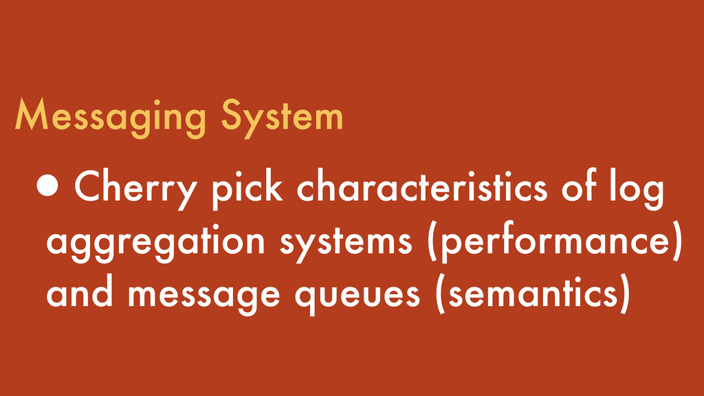 Messaging System •Cherry pick characteristics o...