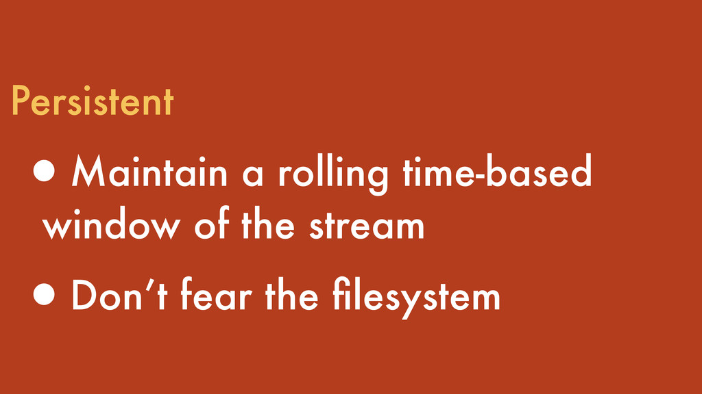 Persistent •Maintain a rolling time-based windo...