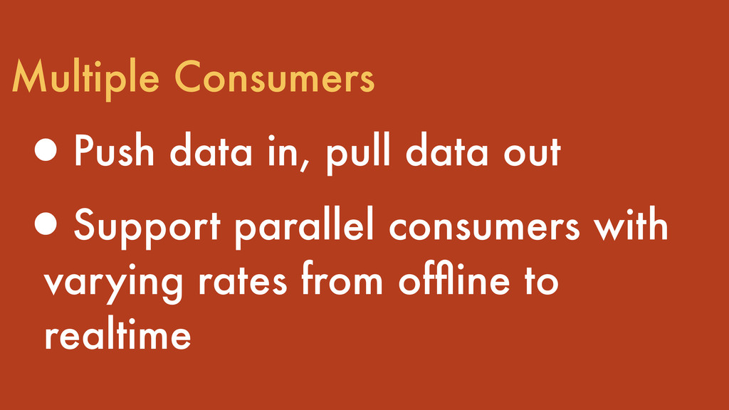 Multiple Consumers •Push data in, pull data out...